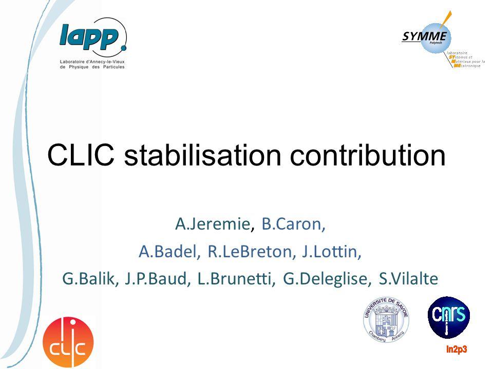 CLIC stabilisation contribution A.Jeremie, B.Caron, A.Badel, R.LeBreton, J.Lottin, G.Balik, J.P.Baud, L.Brunetti, G.Deleglise, S.Vilalte