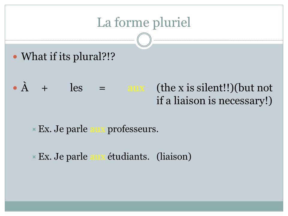 La forme pluriel What if its plural !.