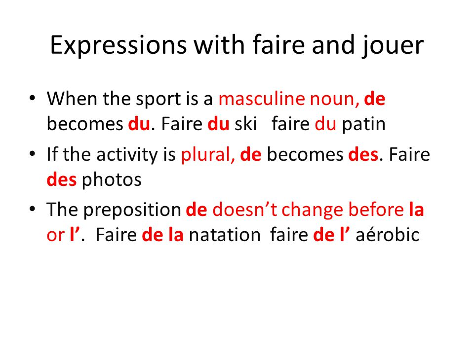Expressions with faire and jouer When the sport is a masculine noun, de becomes du.