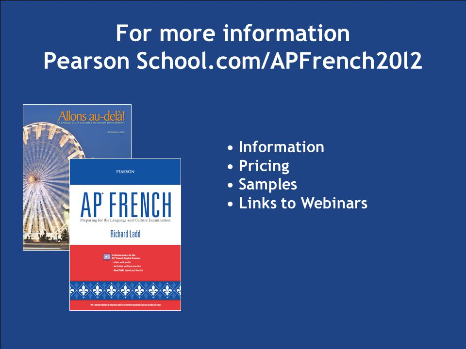 For more information Pearson School.com/APFrench20l2 Information Pricing Samples Links to Webinars