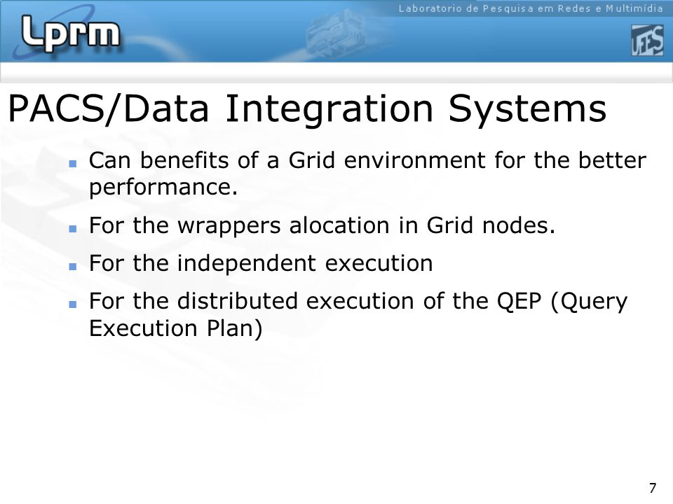 7 Can benefits of a Grid environment for the better performance. For the wrappers alocation in Grid nodes. For the independent execution For the distr