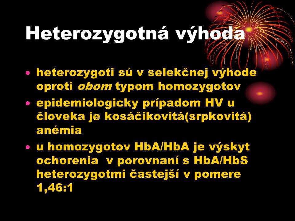 Heterozygotná výhoda  heterozygoti sú v selekčnej výhode oproti obom typom homozygotov  epidemiologicky prípadom HV u človeka je kosáčikovitá(srpkovitá) anémia  u homozygotov HbA/HbA je výskyt ochorenia v porovnaní s HbA/HbS heterozygotmi častejší v pomere 1,46:1