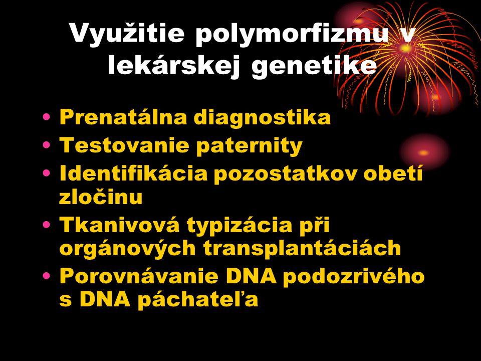 Využitie polymorfizmu v lekárskej genetike Prenatálna diagnostika Testovanie paternity Identifikácia pozostatkov obetí zločinu Tkanivová typizácia při orgánových transplantáciách Porovnávanie DNA podozrivého s DNA páchateľa