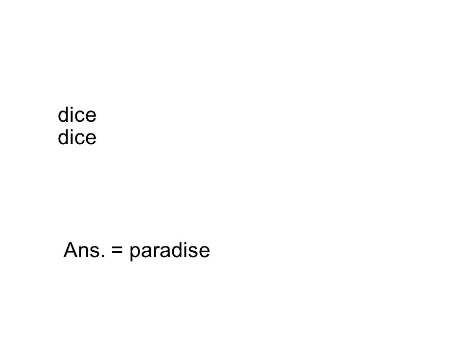 dice Ans. = paradise