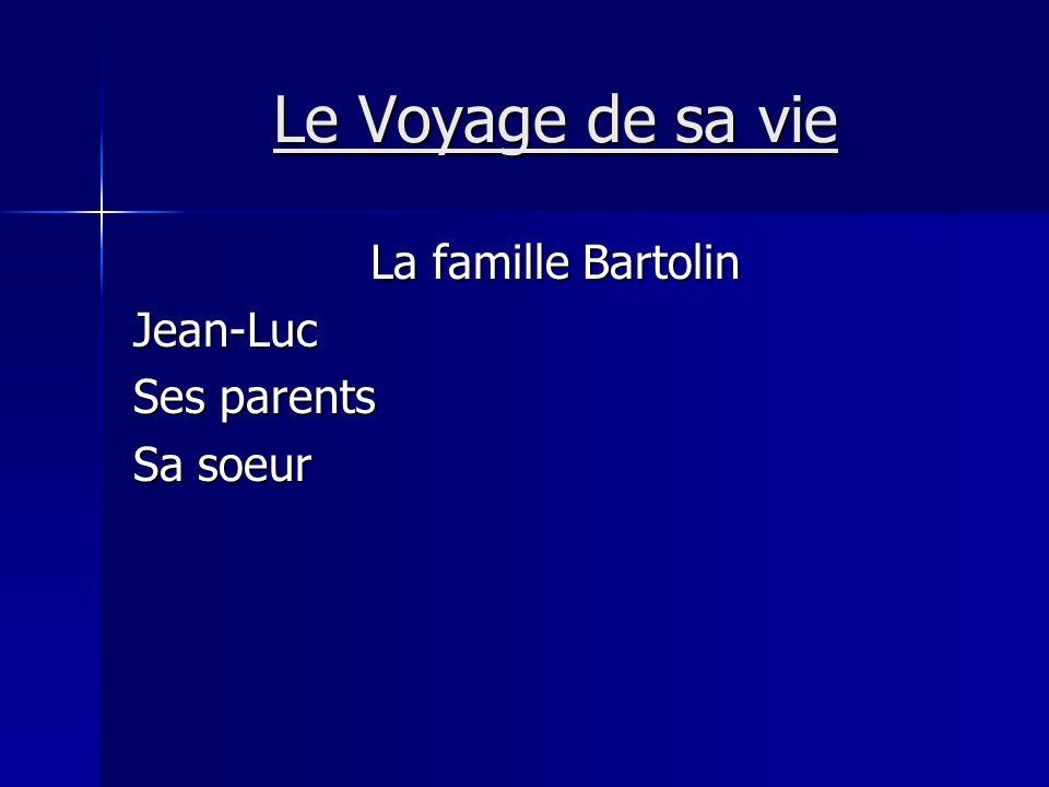 Le Voyage de sa vie La famille Bartolin Jean-Luc Ses parents Sa soeur