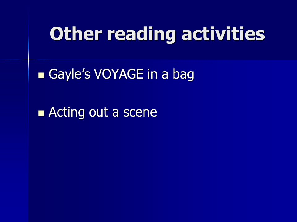 Other reading activities Gayle's VOYAGE in a bag Gayle's VOYAGE in a bag Acting out a scene Acting out a scene