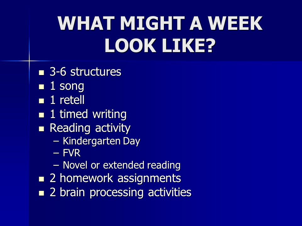 WHAT MIGHT A WEEK LOOK LIKE? 3-6 structures 3-6 structures 1 song 1 song 1 retell 1 retell 1 timed writing 1 timed writing Reading activity Reading ac