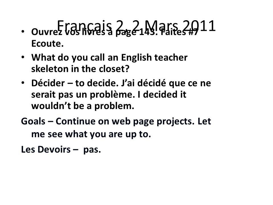 Français 2, 2 Mars 2011 Ouvrez vos livres à page 143.