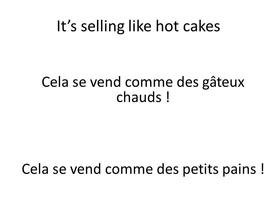 It's selling like hot cakes Cela se vend comme des gâteux chauds .