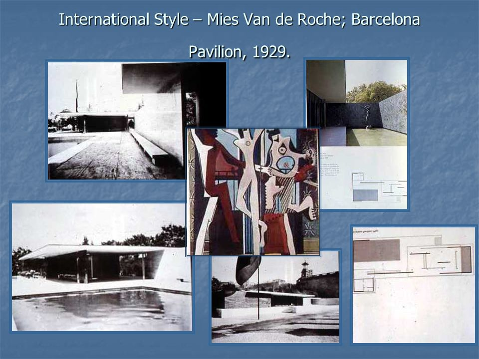 International Style – Mies Van de Roche; Barcelona Pavilion, 1929.
