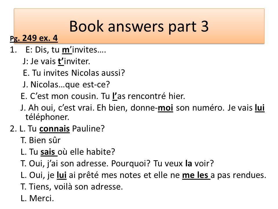 Book answers part 3 Pg.249 ex. 4 1.E: Dis, tu m'invites….