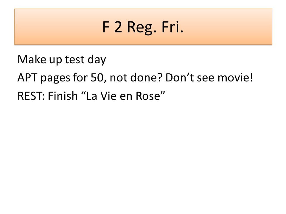 F 2 Reg. Fri. Make up test day APT pages for 50, not done.