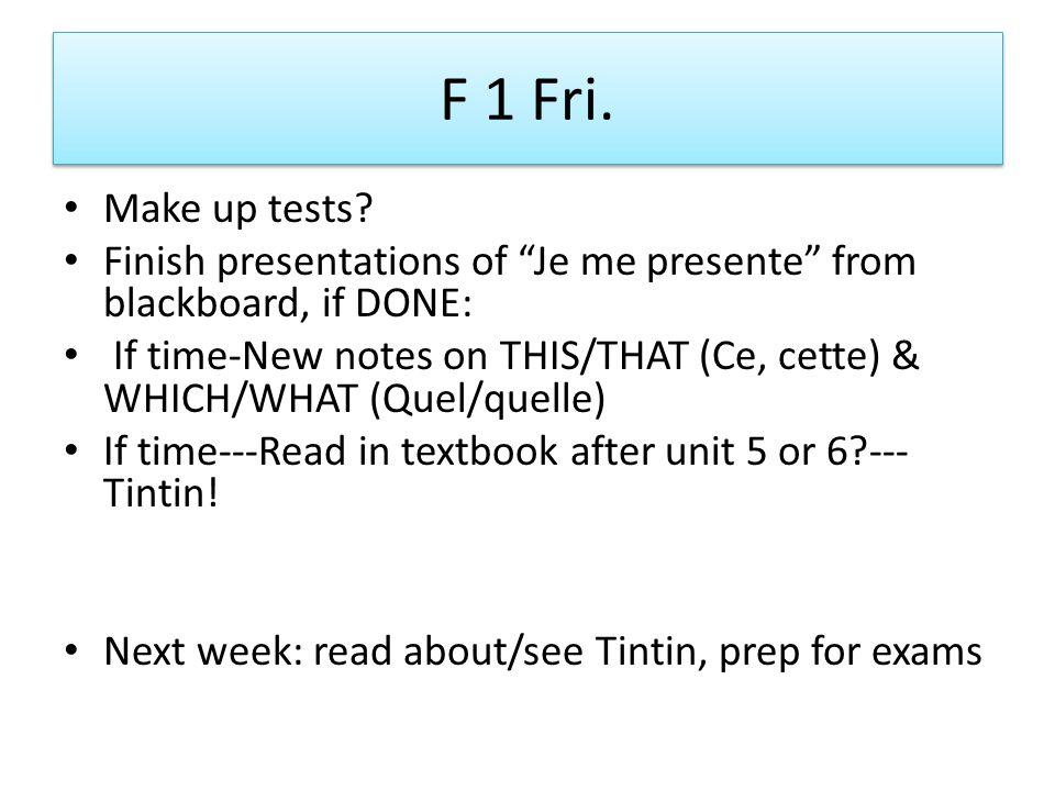 F 1 Fri. Make up tests.