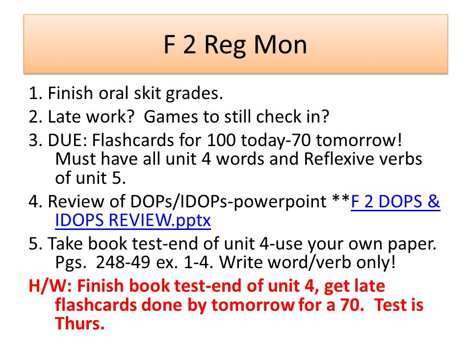 F 2 Reg Mon 1.Finish oral skit grades. 2. Late work.