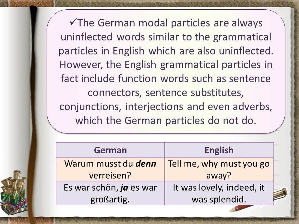 The German modal particles are always uninflected words similar to the grammatical particles in English which are also uninflected.