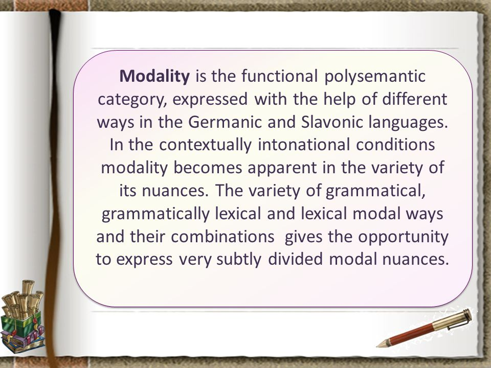 Modality is the functional polysemantic category, expressed with the help of different ways in the Germanic and Slavonic languages.