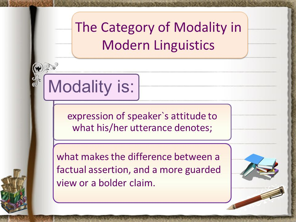 The Category of Modality in the English and German Languages The modality in English and German can be expressed by: a)phonolo- gical means (stress and intonation); b)grammati- cal means (mood forms of the verb) conveying grammatical modality; c) lexico- grammatical means (modal verbs); d) lexical means (modal words and modal expressions) conveying subjective modality;
