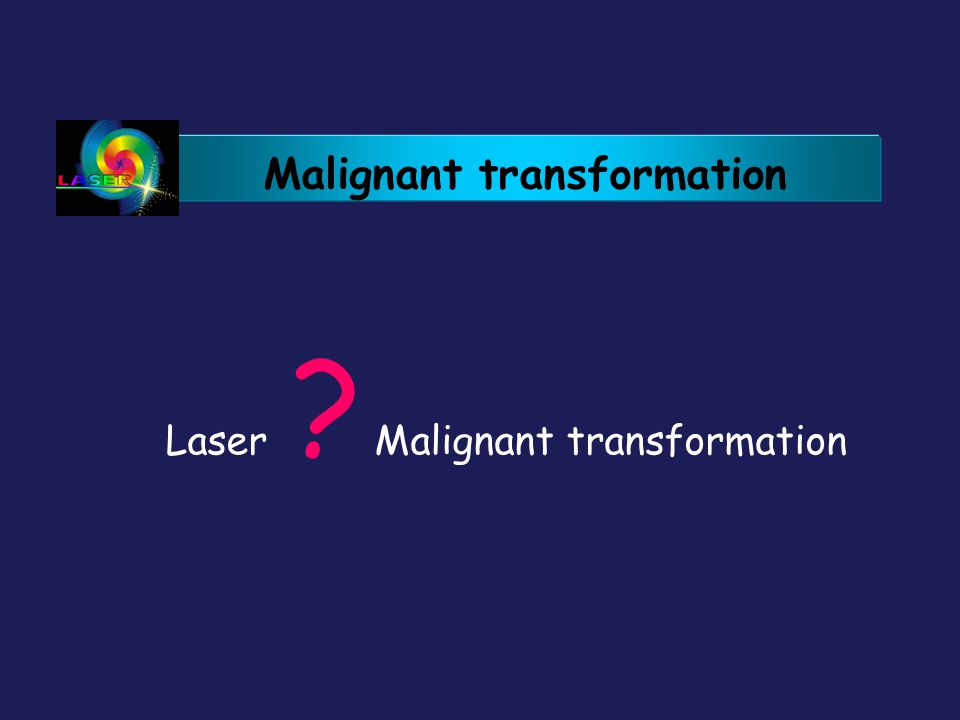 Malignant transformation Laser Malignant transformation