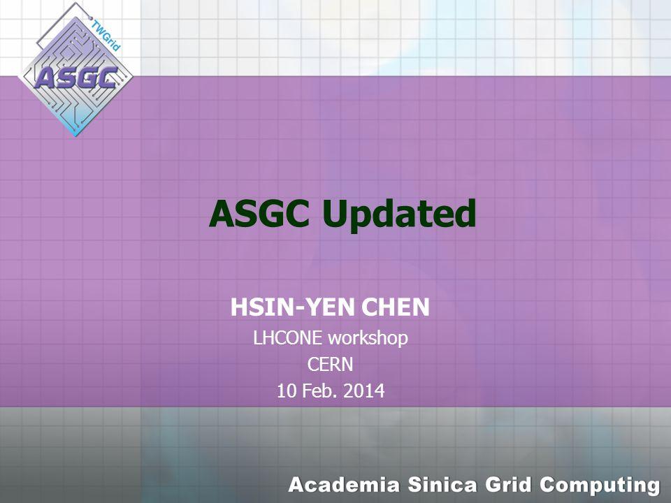 ASGC Updated HSIN-YEN CHEN LHCONE workshop CERN 10 Feb. 2014