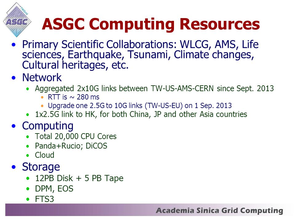 ASGC Computing Resources Primary Scientific Collaborations: WLCG, AMS, Life sciences, Earthquake, Tsunami, Climate changes, Cultural heritages, etc. N
