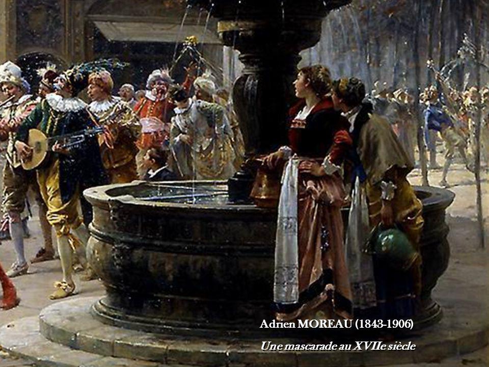 Adrien MOREAU (1843-1906) Une mascarade au XVIIe siècle Adrien MOREAU (1843-1906) Une mascarade au XVIIe siècle