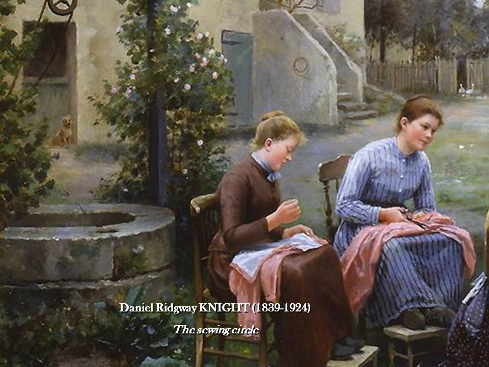 Daniel Ridgway KNIGHT (1839-1924) The sewing circle Daniel Ridgway KNIGHT (1839-1924) The sewing circle