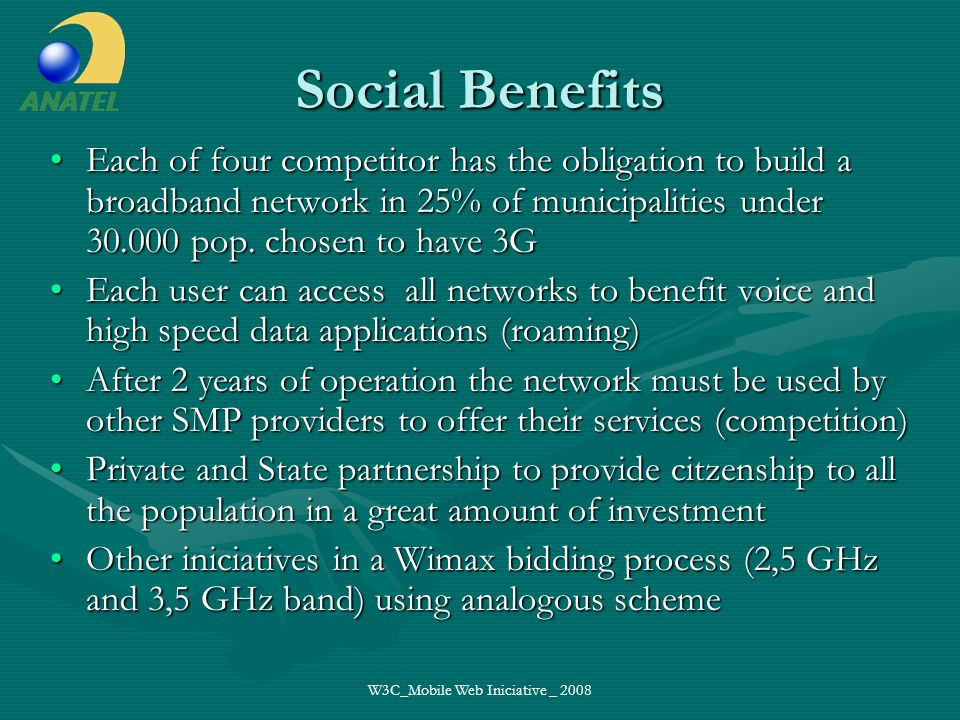 W3C_Mobile Web Iniciative _ 2008 Social Benefits Each of four competitor has the obligation to build a broadband network in 25% of municipalities under 30.000 pop.