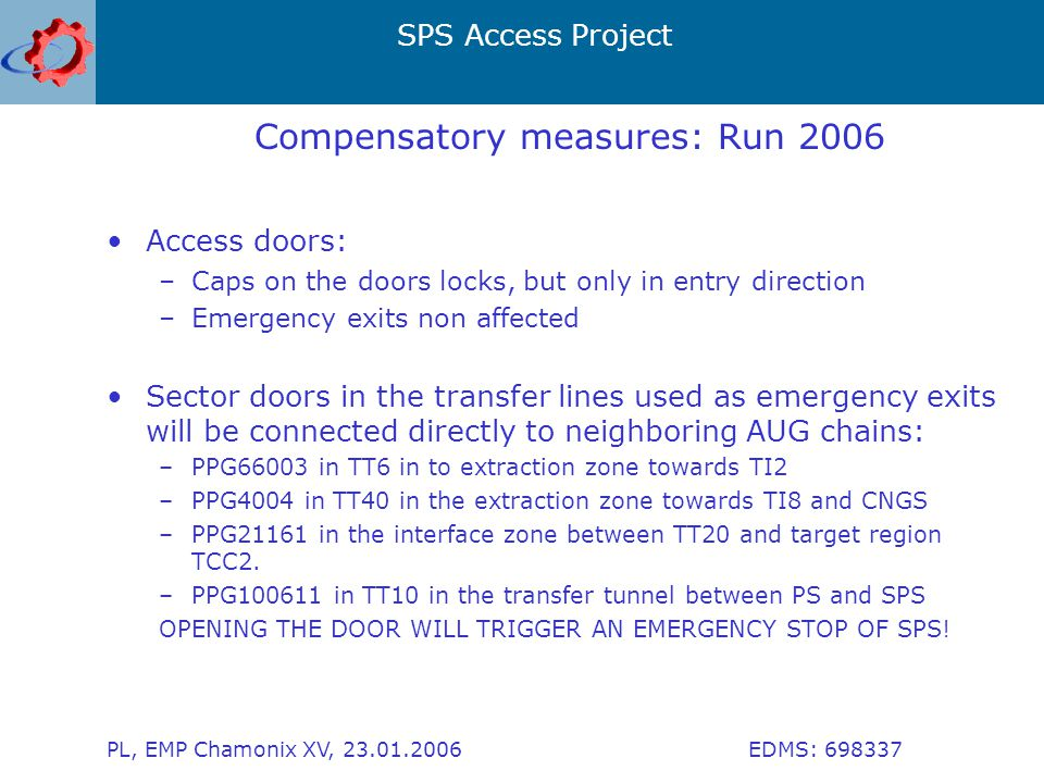 SPS Access Project PL, EMP Chamonix XV, 23.01.2006 EDMS: 698337 Compensatory measures: Run 2006 Access doors: –Caps on the doors locks, but only in en