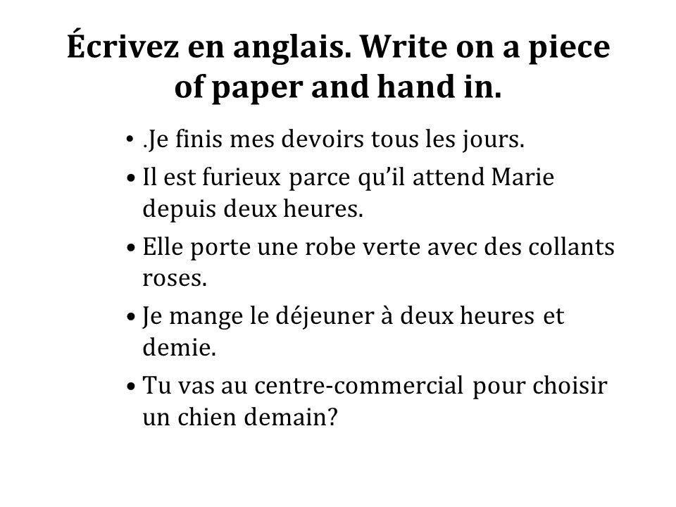 Écrivez en anglais. Write on a piece of paper and hand in..