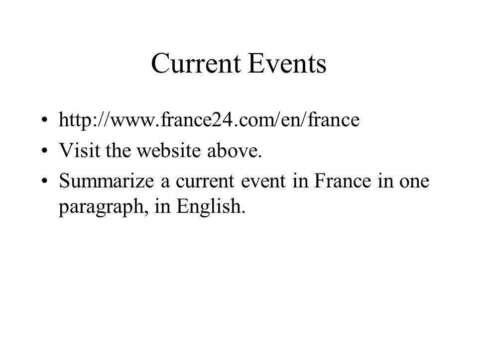 Current Events http://www.france24.com/en/france Visit the website above.