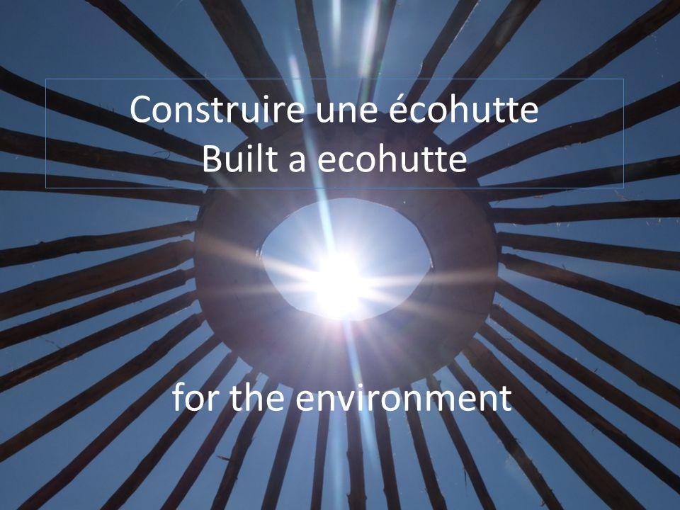Construire une écohutte Built a ecohutte for the environment