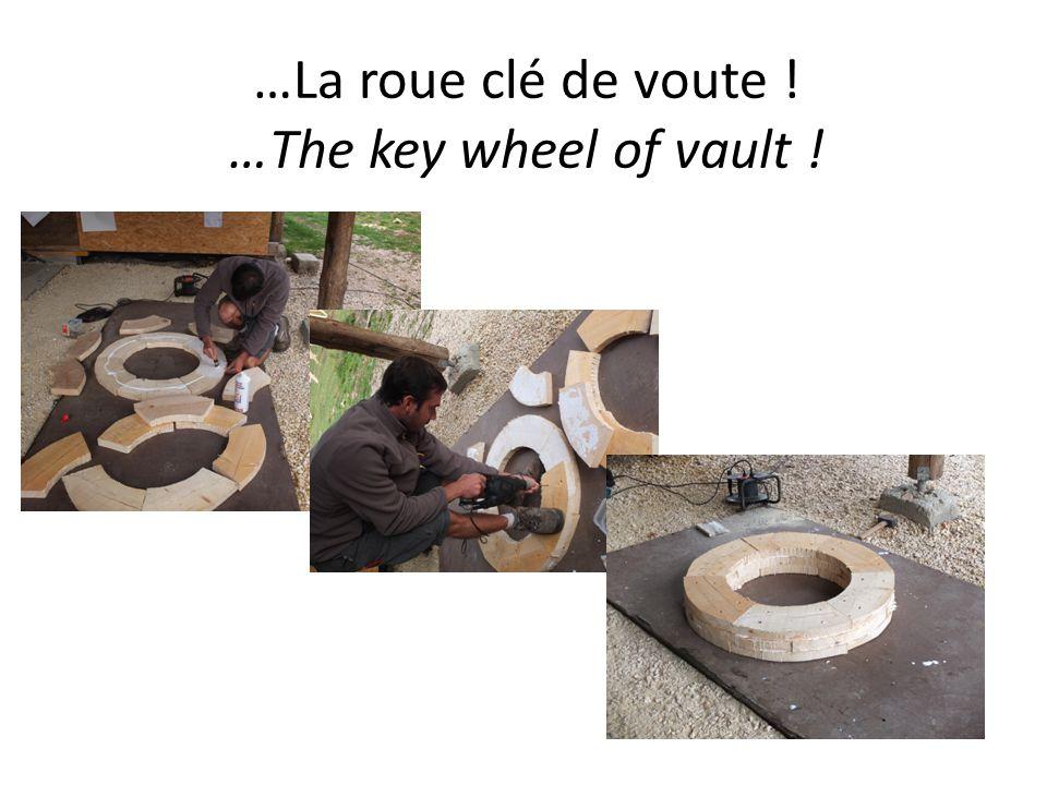 …La roue clé de voute ! …The key wheel of vault !