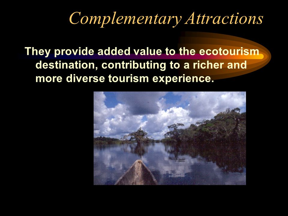 Focal Attractions They are the most distinctive and relevant elements of the natural and/or cultural heritage found in an ecoturism destination or region.