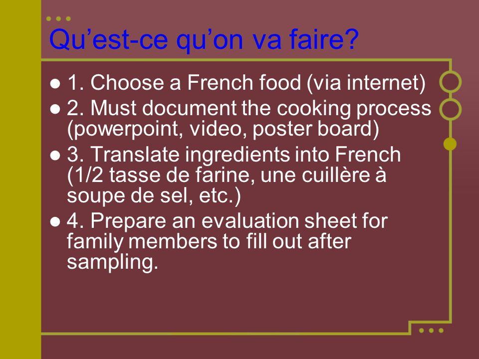 Qu'est-ce qu'on va faire. 1. Choose a French food (via internet) 2.