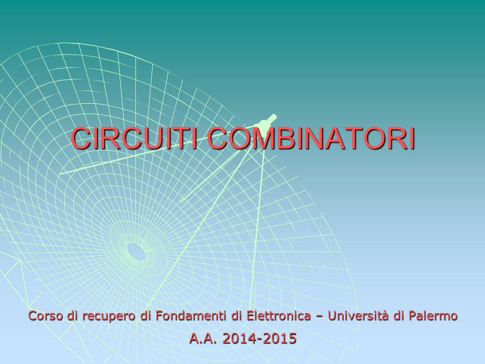 CIRCUITI COMBINATORI Corso di recupero di Fondamenti di Elettronica – Università di Palermo A.A.