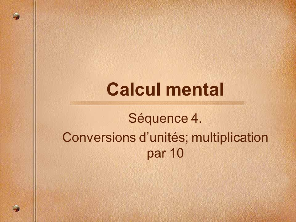 Calcul mental Séquence 4. Conversions d'unités; multiplication par 10
