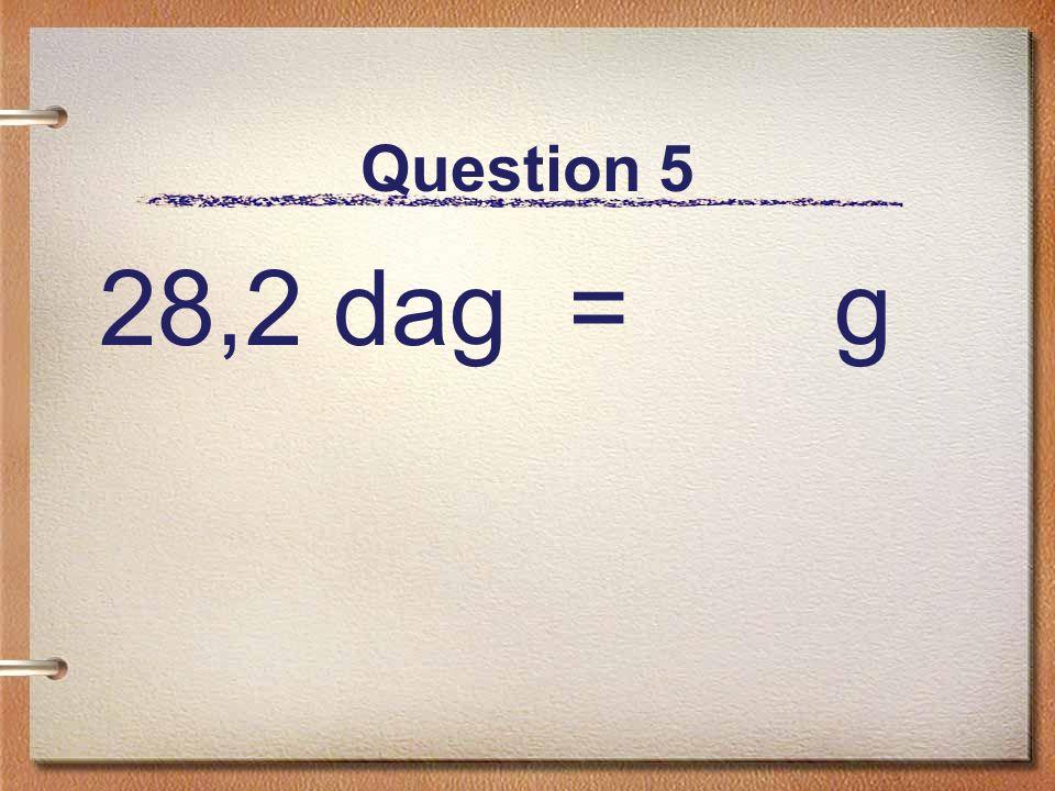 Question 5 28,2 dag = g