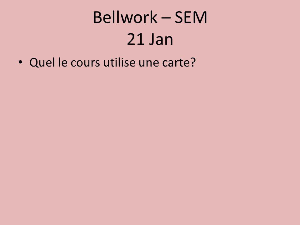 Bellwork – SEM 21 Jan Quel le cours utilise une carte