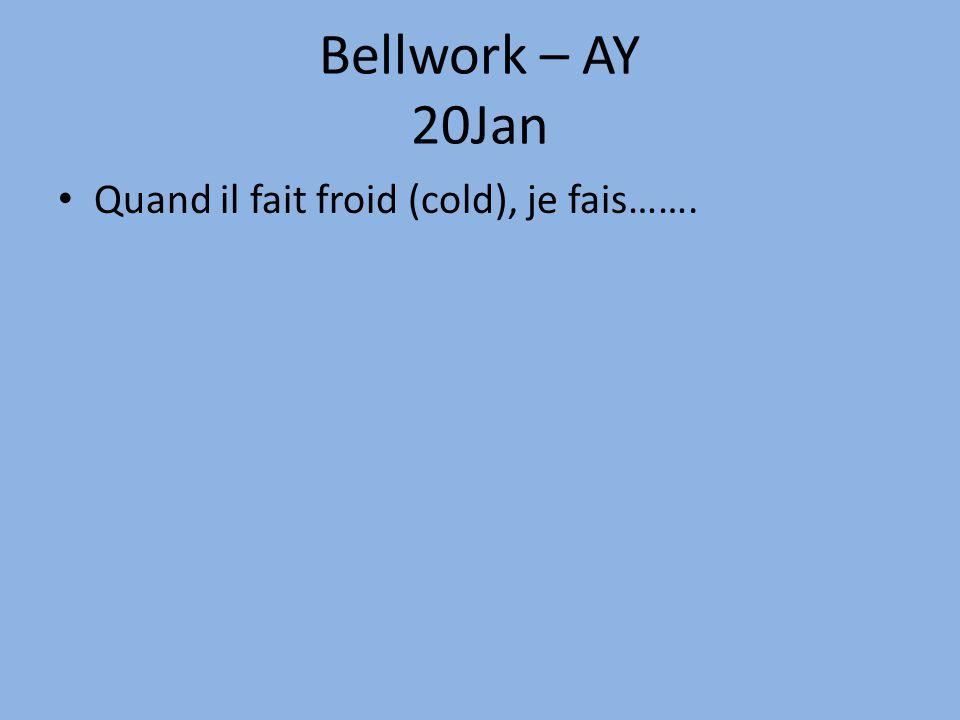 Bellwork – AY 20Jan Quand il fait froid (cold), je fais…….