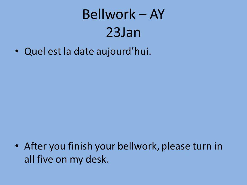 Bellwork – AY 23Jan Quel est la date aujourd'hui.