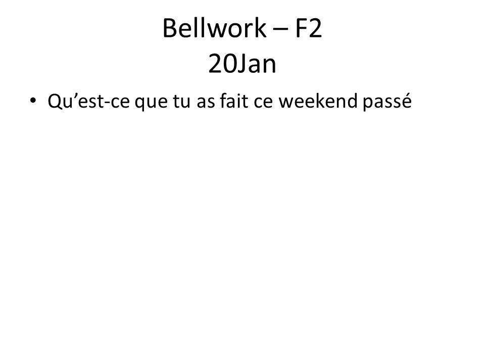 Bellwork – F2 20Jan Qu'est-ce que tu as fait ce weekend passé
