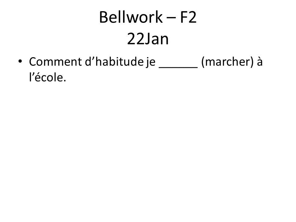 Bellwork – F2 22Jan Comment d'habitude je ______ (marcher) à l'école.
