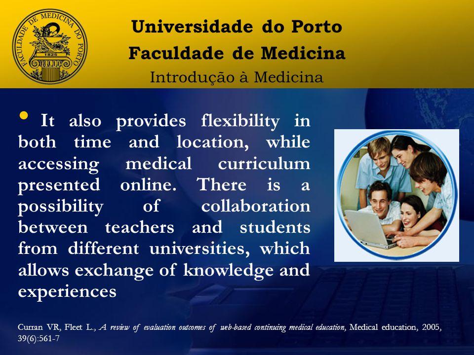 Universidade do Porto Faculdade de Medicina Introdução à Medicina It also provides flexibility in both time and location, while accessing medical curriculum presented online.