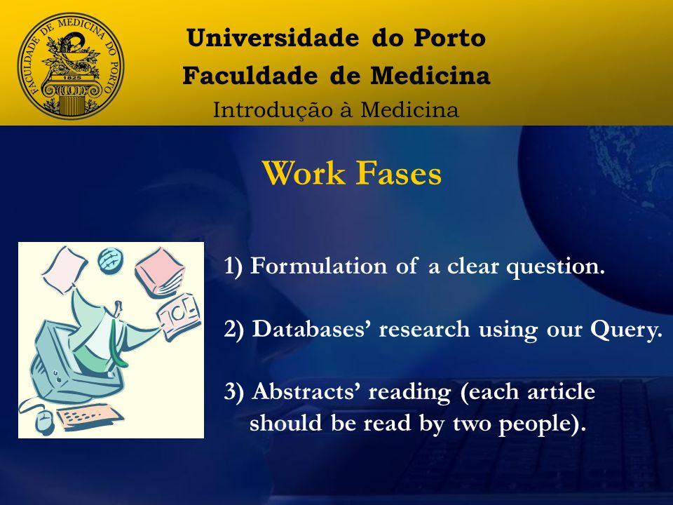 Universidade do Porto Faculdade de Medicina Introdução à Medicina Work Fases 1) Formulation of a clear question.