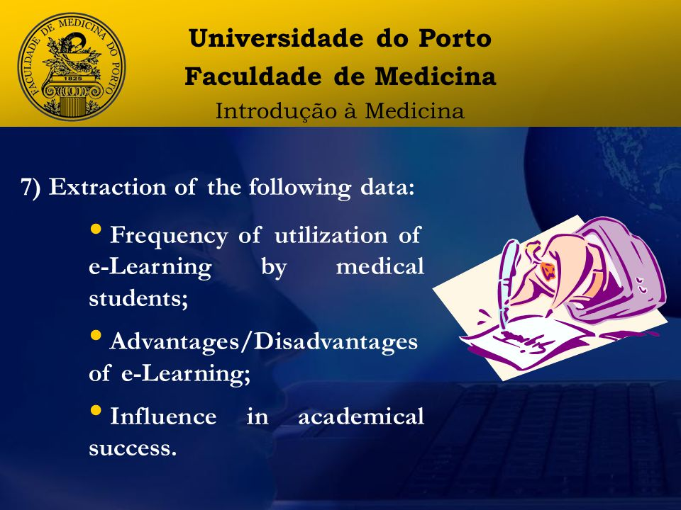 7) Extraction of the following data: Frequency of utilization of e-Learning by medical students; Advantages/Disadvantages of e-Learning; Influence in academical success.
