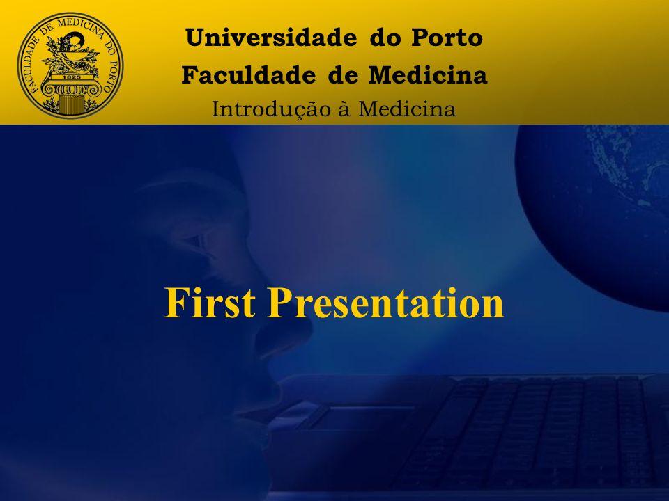 Universidade do Porto Faculdade de Medicina Introdução à Medicina First Presentation