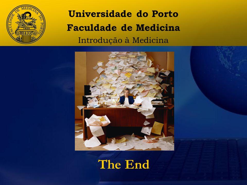 The End Universidade do Porto Faculdade de Medicina Introdução à Medicina