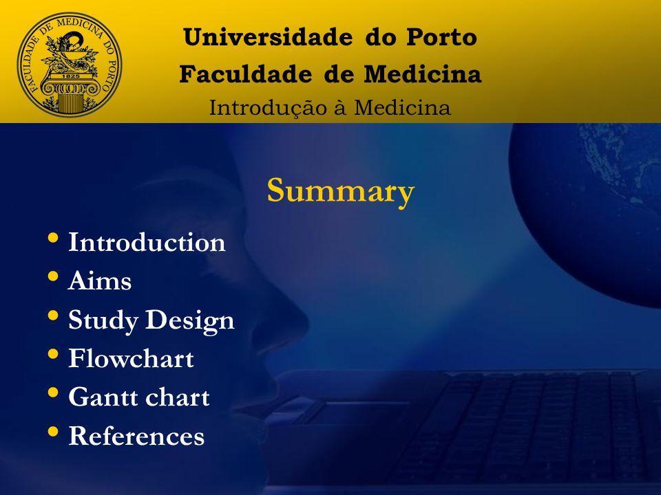 Universidade do Porto Faculdade de Medicina Introdução à Medicina Summary Introduction Aims Study Design Flowchart Gantt chart References