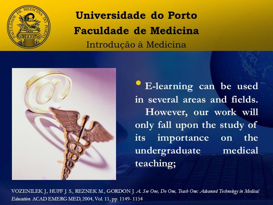 Universidade do Porto Faculdade de Medicina Introdução à Medicina E-learning can be used in several areas and fields.