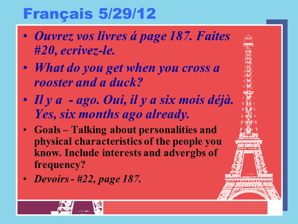 Français 5/29/12 Ouvrez vos livres á page 187. Faites #20, ecrivez-le.